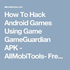 How To Hack Android Games Using Game GameGuardian APK - AllMobiTools- Free Download Mobile Phone Tools And Firmware