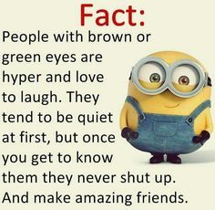 I have hazel eyes!!!!!!! Which is a combo of both so THIS ID DO SO SO SO SO TRUE FOR ME!!!