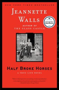 Half Broke Horses: A True-Life Novel  Lily Casey Smith, this novel's feisty Texas protagonist, is a frontier teacher, a rancher, a rodeo rider, a poker player, and bootlegger. In Half Broke Horses, she survives droughts, tornados, floods, poverty, a bigamous husband, and whatever else fate can throw against her.