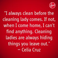 """I always clean before the cleaning lady comes."" Sound like you? #hooverclean #quotes"