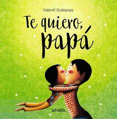 "Valentí Gubianas. ""Te quiero, papá"". Editorial Anaya Infantil y Juvenil (2 a 6 años) Anaya, Facebook Sign Up, Quote Of The Day, Disney Characters, Fictional Characters, Poems, Disney Princess, Editorial, Papi"