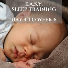 E.A.S.Y. Sleep Training: Day 4 to Week 6