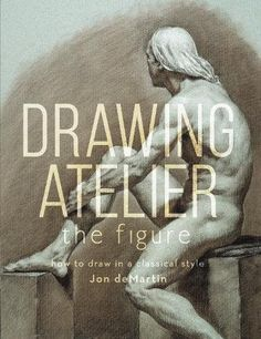f22b16651be Drawing Atelier - The Figure  How to Draw in a Classical Style