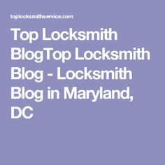 Top Locksmith BlogTop Locksmith Blog - Locksmith Blog in Maryland, DC Moving And Storage, Maryland, Locks, Blog, Door Latches, Blogging, Castles