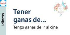 Spanish idioms: Feel like