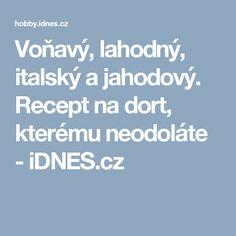 Voňavý, lahodný, italský a jahodový. Recept na dort, kterému neodoláte - iDNES.cz