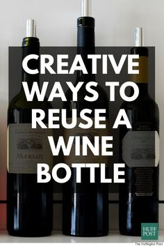 Creative Ways to Reuse a Wine Bottle: Put those empties to use.