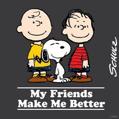 My friends make me better!