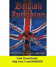 British Invasion (9781587671753) Christopher Golden, TIm Lebbon, James A Moore , ISBN-10: 1587671751  , ISBN-13: 978-1587671753 ,  , tutorials , pdf , ebook , torrent , downloads , rapidshare , filesonic , hotfile , megaupload , fileserve