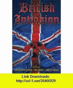 British Invasion (9781587671753) Christopher Golden, TIm Lebbon, James A Moore , ISBN-10: 1587671751  , ISBN-13: 978-1587671753 ,  , tutorials , pdf , ebook , torrent , downloads , rapidshare , filesonic , hotfile , megaupload , fileserve
