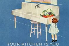 """Picture of long white sink, vegetables, little girl, blue background """"Your kitchen is you"""" (We had sinks like this in our first few apartments! 1920s Kitchen, Vintage Kitchen, Country Kitchen, 1920s Ads, 1920s House, White Sink, Retro Advertising, Farm Sink, Dining Room Inspiration"""