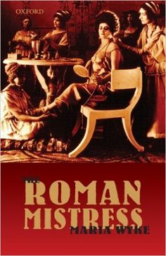 The Roman mistress : ancient and modern representations / Maria Wike - Oxford : Oxford University Press, 2007