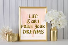 Life is art paint your dreams (2AOWD24a) Two sizes included 16x20 & 8x10 Poster Size gold Typography Art Print pink and gold by OrangeWillowDesigns on Etsy