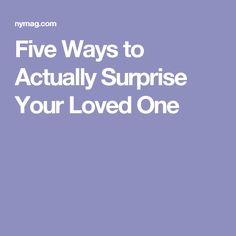 Five Ways to Actually Surprise Your Loved One
