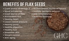 nutrition - Benefits of flax seeds Great source of Mood enhancing Great source of fiber Antioxidant rich Healthy heart Lowers blood pressure Healthy joints Healthy digestion Healthy hair Smoother skin Weight control Antiaging Richest known source of Brain Healthy Foods, Brain Food, Healthy Recipes, Healthy Heart, Healthy Bodies, Healthy Grains, Stay Healthy, Healthy Living, Omega 3