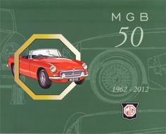 MG MGB 50 1962-2012 COMMERATIVE RECORD OF THE MGB INCLUDES V8 MGC & RV8 SPECIALS