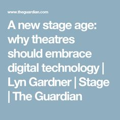 Thegaurdian.com presents new ways in which technology is affecting stage performances. It also brings up a project that is taking place that allows different companies to experiment with media and incorporate this technology into their work.