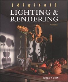 Digital Lighting and Rendering (Voices That Matter): Amazon.co.uk: Jeremy Birn: 9780321928986: Books