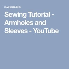 Sewing Tutorial - Armholes and Sleeves - YouTube