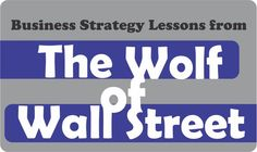 The Wolf of Wall Street has Strategic Business lessons every employee and business person should learn. It talks about skill, ability, people, guts and risks!