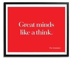 Great minds like a think — Simple, witty ads for The Economist pictures] The Words, Great Ads, Beach Quotes, Business Management, Copywriting, Words Quotes, True Stories, Social Media Marketing, Leadership