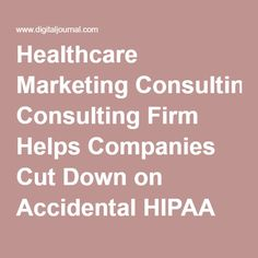 Healthcare Marketing Consulting Firm Helps Companies Cut Down on Accidental HIPAA Violations - Press Release - Digital Journal
