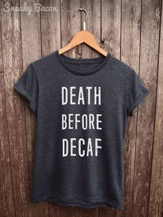 Welcome to the Sneaky Bacon Clothing Shop!   About this product:  This Death Before Decaf shirt (womens fit) is made from premium quality ring spun cotton for a lovely soft feel with a semi-contoured silhouette. All our shirts are DTG (direct to garment) printed to ensure the durability of the print and give a long lasting and vibrant finish to all our designs. ---------------------------------------------------------------------------------------------------------  Sizing Guide (Equivalent…