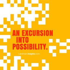 An excursion into possibility by Landmark Forum leader Gopal Rao  Our preferences sometimes tend toward comfort, familiarity, safety—but in opting for those we often miss out, even to the point of giving up advancement, intimacy, adventure....read more