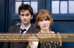 My favorite companion is Donna. She was the first 10th doctor companion who didn't fawn over him. And as someone who doesn't ship the Doctor with anyone, this makes me extremely happy.