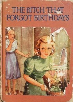 The Bitch That Forgot Birthdays ~ inappropriately bad children's book covers  ▼ ✂ 20160718,2057 mo