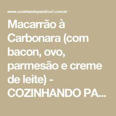 Macarrão à Carbonara (com bacon, ovo, parmesão e creme de leite) - COZINHANDO PARA 2 OU 1