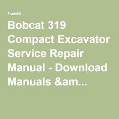 Bobcat 319 Compact Excavator Service Repair Manual - Download Manuals &am...
