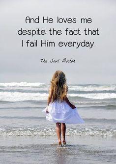 Despite the fact that I fail Him everyday