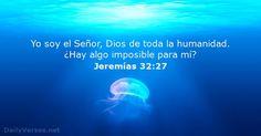 Yo soy el Señor, Dios de toda la humanidad. ¿Hay algo imposible para mí?