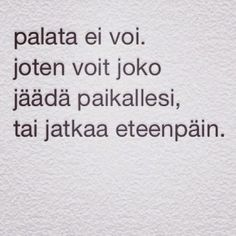 TOI - taide on ikuista: jatka eteenpäin Wise Men Say, Motivational Quotes, Inspirational Quotes, Joko, Seriously Funny, Lessons Learned, Introvert, Love Life, Positive Vibes