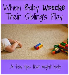 When Baby Wrecks Their Siblings Play: ideas that *might* help
