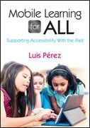 Mobile Learning for All - Learn how to get the most from your iPad by using its built-in accessibility features in conjunction with Universal Design for Learning guidelines.