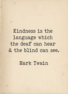 Mark Twain Qute - Kindness Quote - Kindness is the Language - Inspirational Quote - Deaf Blind Language