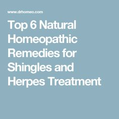 Top 6 Natural Homeopathic Remedies for Shingles and Herpes Treatment