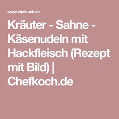 Kräuter - Sahne - Käsenudeln mit Hackfleisch (Rezept mit Bild)   Chefkoch.de
