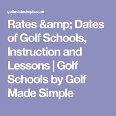 Rates & Dates of Golf Schools, Instruction and Lessons | Golf Schools by Golf Made Simple