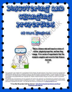 This is a Science Mini-Unit based on states of matter, what properties are, and how properties can change. There are 8 lessons included in this packet. My kiddos LOVE these hands on activities and I hope yours do as well!