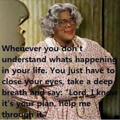 Madea                                                       … Madea Humor, Madea Funny Quotes, Positive Quotes, Motivational Quotes, Inspirational Quotes, Tyler Perry Quotes, Great Quotes, Love Quotes, Value Quotes