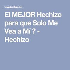 El MEJOR Hechizo para que Solo Me Vea a Mí - Hechizo