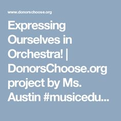 Expressing Ourselves in Orchestra! | DonorsChoose.org project by Ms. Austin #musiceducation #RVA