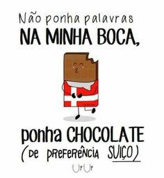 Não ponha palavras na minha boca, ponha chocolate! (de preferência SUÍÇO)