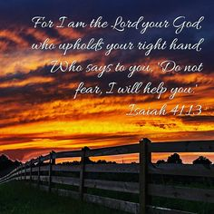 For I am the Lord your God, who upholds your right hand, Who says to you, 'Do not fear, I will help you.' Isaiah 41:13 #donotfear #godupholdsme #thankful