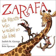 Zarafa: The Giraffe Who Walked to the King by Judith St. ...