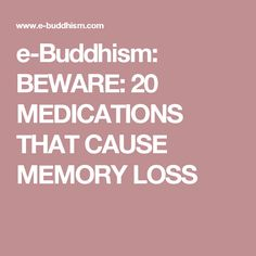 e-Buddhism: BEWARE: 20 MEDICATIONS THAT CAUSE MEMORY LOSS