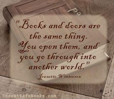 """""""Books and doors are the same thing. You open them, and you go through into another world."""" Jeanette WInterson"""